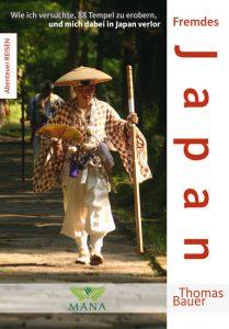 »Fremdes Japan – Wie ich versuchte, 88 Tempel zu erobern, und mich dabei in Japan verlor« von Thomas Bauer.
